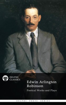 Edwin Arlington Robinson - Delphi Poets Series