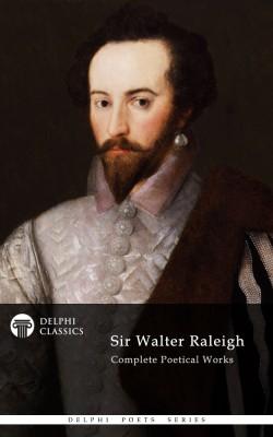 Sir Walter Raleigh - Delphi Poets Series