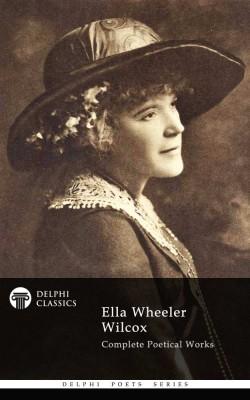 Ella Wheeler Wilcox - Delphi Poets Series