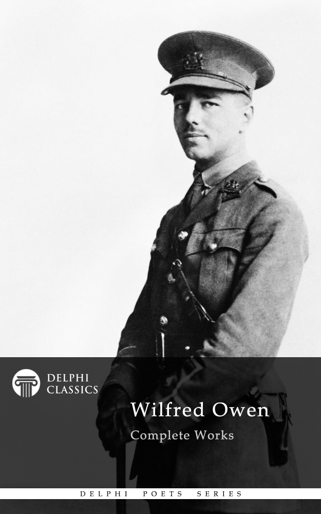 war poetry wilfred owen Wilfred owen was born on march 18, 1893, in shropshire, and died on november 4, 1918, aged only 25 he left behind a legacy of superb poetry in this article, tv presenter and historian.