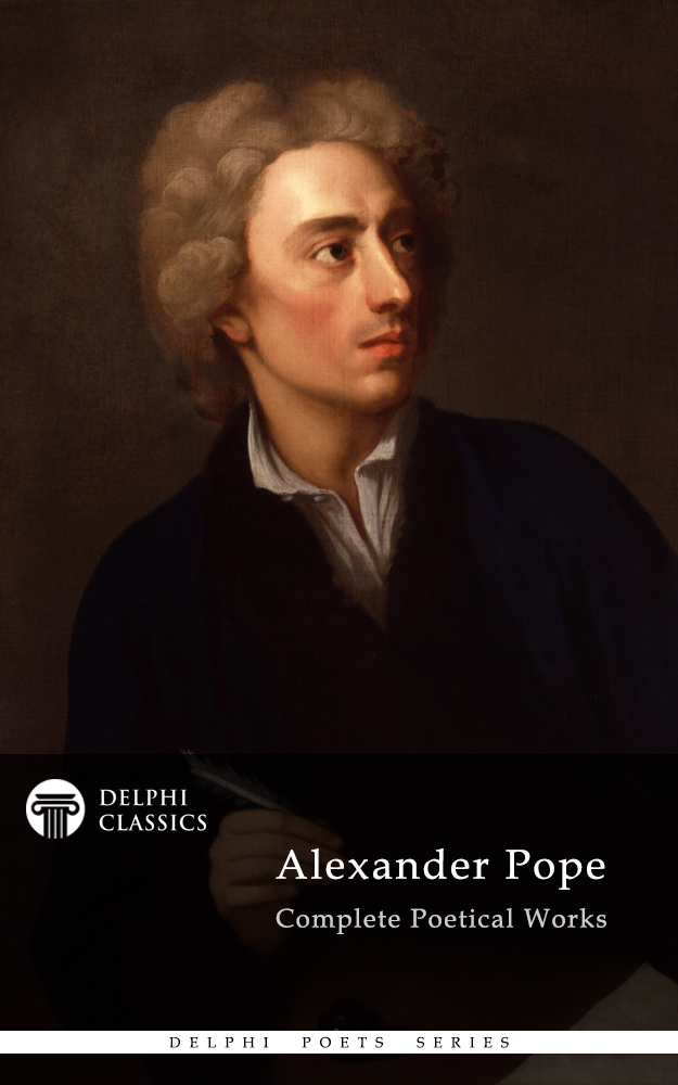 the life and works of alexander pope Read an essay on man by alexander pope with rakuten kobo pope's life as a writer falls into three periods,  works of alexander pope: includes an essay on.