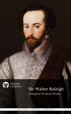 Sir Walter Raleigh - Delphi Poets Series