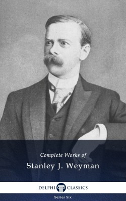 Complete Works of Stanley J. Weyman