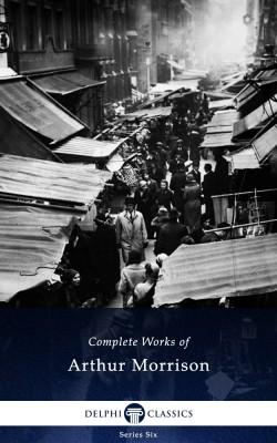 Complete Works of Arthur Morrison