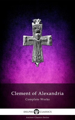 Complete Works of Clement of Alexandria
