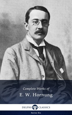 Complete Works of E. W. Hornung