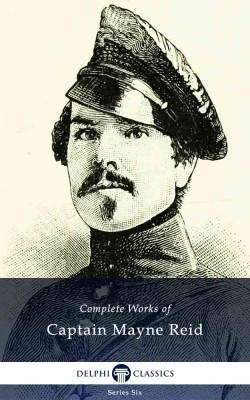Complete Works of Captain Mayne Reid