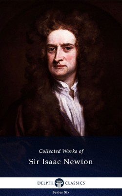 Collected Works of Sir Isaac Newton