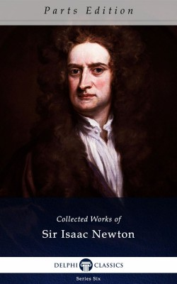 Collected Works of Sir Isaac Newton_Parts