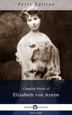Complete Works of Elizabeth von Arnim_Parts
